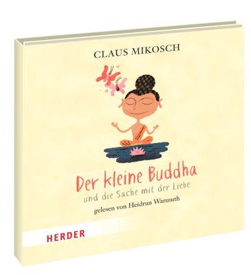 Der kleine Buddha und die Sache mit der Liebe, 1 Audio-CD, Claus Mikosch