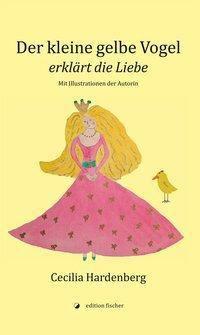 Der kleine gelbe Vogel erklärt die Liebe - Cecilia Hardenberg |