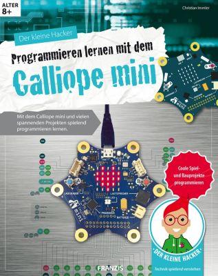Der kleine Hacker: Der kleine Hacker: Programmieren lernen mit dem Calliope mini, Christian Immler
