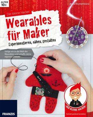 Der kleine Hacker: Der kleine Hacker: Wearables für Maker, Anna Blumenkranz