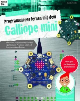 Der kleine Hacker: Programmieren lernen mit dem Calliope mini, Christian Immler, Markus Stäuble