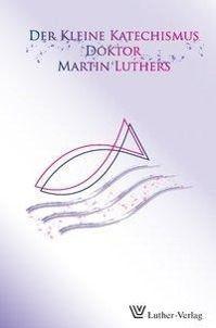Der Kleine Katechismus, Martin Luther