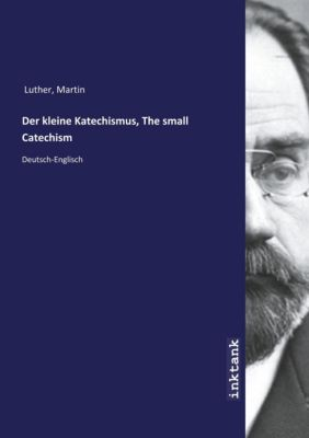 Der kleine Katechismus, The small Catechism - Martin Luther |