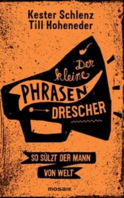 Der kleine Phrasendrescher, Kester Schlenz, Till Hoheneder