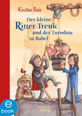 Der kleine Ritter Trenk Band 6: Der kleine Ritter Trenk und der Turmbau zu Babel, Kirsten Boie