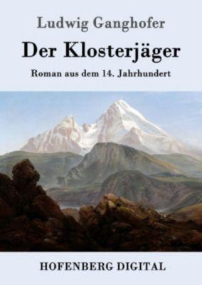 Der Klosterjäger, Ludwig Ganghofer