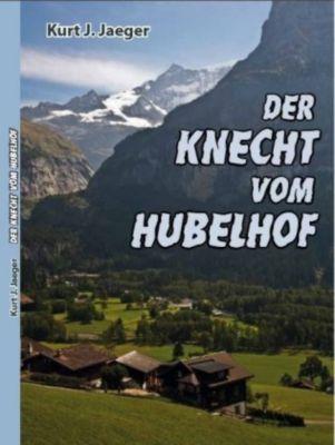 Der Knecht vom Hubelhof - Kurt J. Jaeger  