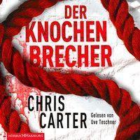 Der Knochenbrecher, 6 Audio-CDs, Chris Carter