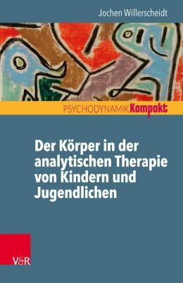 Der Körper in der analytischen Therapie von Kindern und Jugendlichen, Jochen Willerscheidt