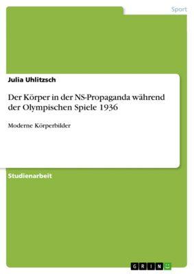 Der Körper in der NS-Propaganda während der Olympischen Spiele 1936, Julia Uhlitzsch