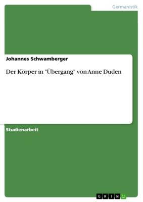 Der Körper in Übergang von Anne Duden, Johannes Schwamberger