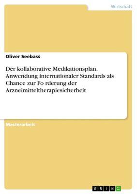 Der kollaborative Medikationsplan. Anwendung internationaler Standards als Chance zur Förderung der Arzneimitteltherapiesicherheit, Oliver Seebass