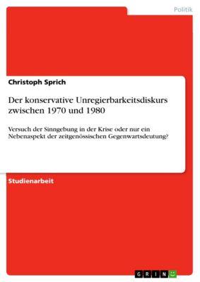 Der konservative Unregierbarkeitsdiskurs zwischen 1970 und 1980, Christoph Sprich