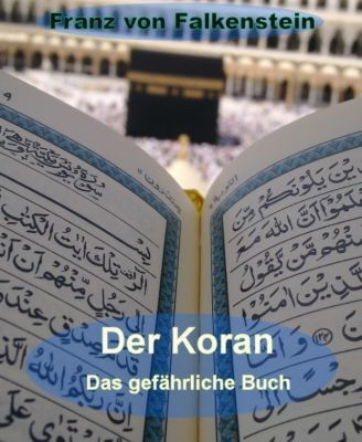 Der Koran - Das gefährliche Buch, Franz von Falkenstein