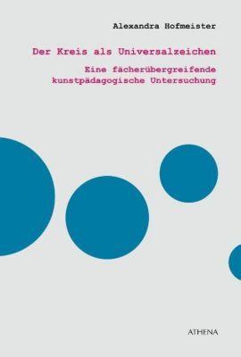 Der Kreis als Universalzeichen - Alexandra Hofmeister |