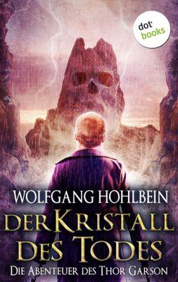 Der Kristall des Todes: Die Abenteuer des Thor Garson - Vierter Roman, Wolfgang Hohlbein