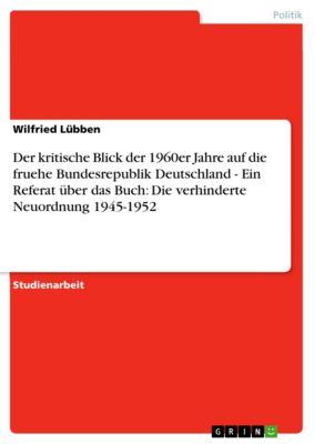Der kritische Blick der 1960er Jahre auf die fruehe Bundesrepublik Deutschland - Ein Referat über das Buch: Die verhinderte Neuordnung 1945-1952, Wilfried Lübben
