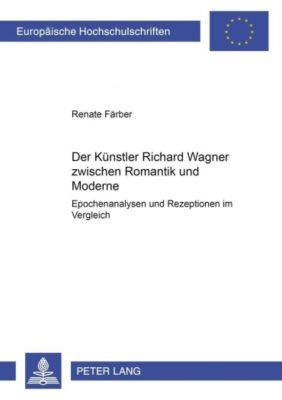 Der Künstler Richard Wagner zwischen Romantik und Moderne, Renate Färber