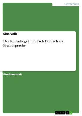 Der Kulturbegriff im Fach Deutsch als Fremdsprache, Sina Volk