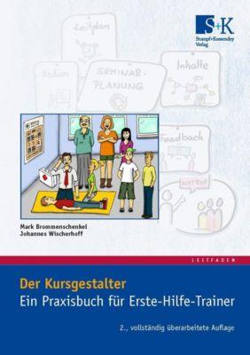 Der Kursgestalter, Ein Praxisbuch für Erste-Hilfe-Trainer, Mark Brommenschenkel, Johannes Wischerhoff