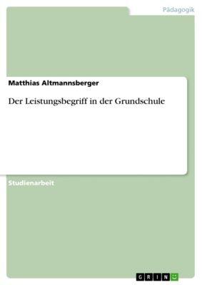 Der Leistungsbegriff in der Grundschule, Matthias Altmannsberger