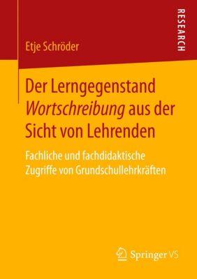 Der Lerngegenstand Wortschreibung aus der Sicht von Lehrenden - Etje Schröder  