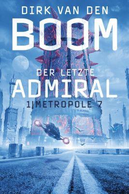 Der letzte Admiral - Metropole 7 - Dirk van den Boom |