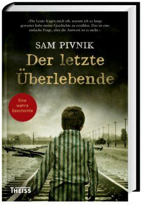 Der letzte Überlebende - Wie ich dem Holocaust entkam, Sam Pivnik