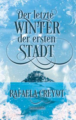Der letzte Winter der ersten Stadt, Rafaela Creydt