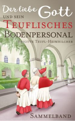 Der liebe Gott und sein teuflisches Bodenpersonal, Brigitte Teufl-Heimhilcher
