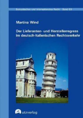 Der Lieferanten- und Herstellerregress im deutsch-italienischen Rechtsverkehr - Martina Wind |