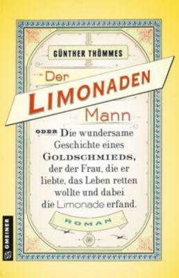 Der Limonadenmann oder Die wundersame Geschichte eines Goldschmieds, der der Frau, die er liebte, das Leben retten wollt, Günther Thömmes