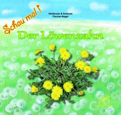 Der Löwenzahn, Heiderose Fischer-Nagel, Andreas Fischer-Nagel