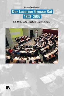 Der Luzerner Grosse Rat, 1803-2007 - Margrit Steinhauser |
