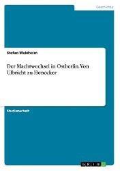 Der Machtwechsel in Ostberlin. Von Ulbricht zu Honecker, Stefan Waldheim