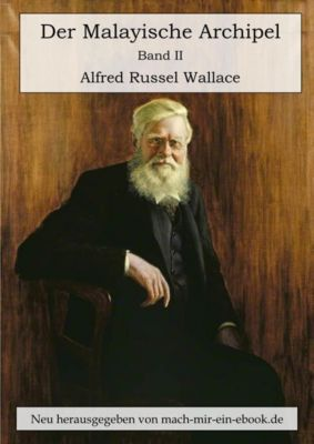 Der Malayische Archipel. Die Heimat des Orang-Utan und des Paradiesvogels., Alfred Russel Wallace