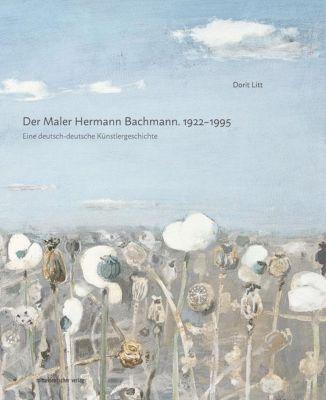 Der Maler Hermann Bachmann. 1922-1995 - Dorit Litt  