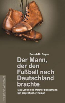 Der Mann, der den Fußball nach Deutschland brachte - Bernd-M. Beyer pdf epub