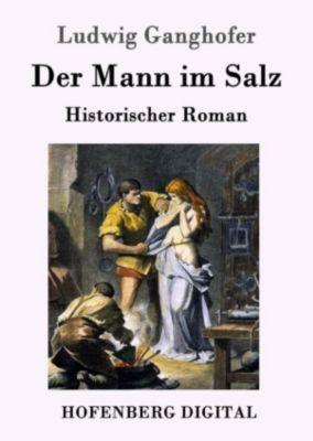Der Mann im Salz, Ludwig Ganghofer