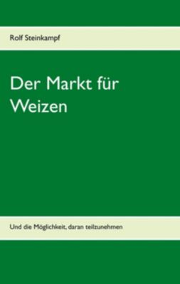 Der Markt für Weizen, Rolf Steinkampf