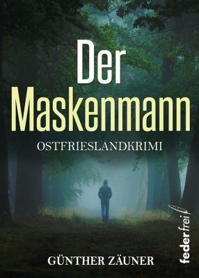 Der Maskenmann: Ostfrieslandkrimi, Günther Zäuner