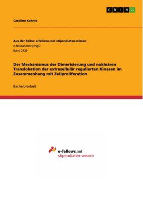 Der Mechanismus der Dimerisierung und nukleären Translokation der extrazellulär regulierten Kinasen im Zusammenhang mit Zellproliferation, Caroline Kohnle