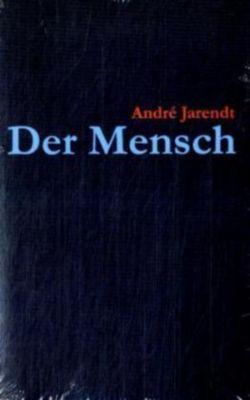 Der Mensch, Andre Jarendt
