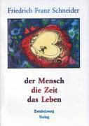 Der Mensch - die Zeit - das Leben - Friedrich F Schneider |