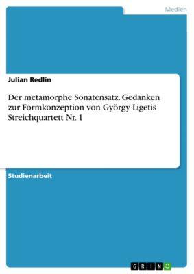 Der metamorphe Sonatensatz. Gedanken zur Formkonzeption von György Ligetis Streichquartett Nr. 1, Julian Redlin