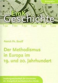 Der Methodismus in Europa im 19. und 20. Jahrhundert, Patrick Ph Streiff