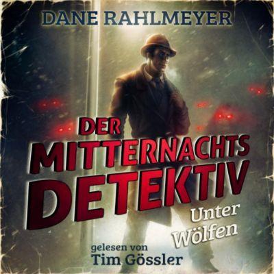 Der Mitternachtsdetektiv: Unter Wölfen - Eine Novelle, Dane Rahlmeyer