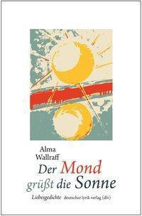 Der Mond grüßt die Sonne - Alma Wallraff |