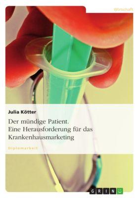 Der mündige Patient. Eine Herausforderung für das Krankenhausmarketing, Julia Kötter