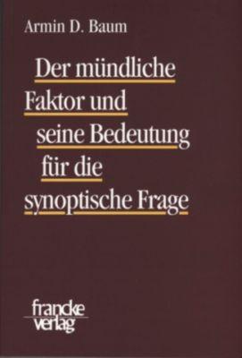 Der mündliche Faktor und seine Bedeutung für die synoptische Frage, Armin D. Baum